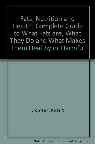 9780722519622: Fats, Nutrition and Health: Complete Guide to What Fats are, What They Do and What Makes Them Healthy or Harmful