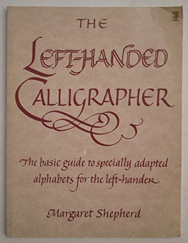 The Left-handed Calligrapher: Basic Guide to Specially Adapted Alphabets for the Left-hander (0722519869) by Margaret Shepherd