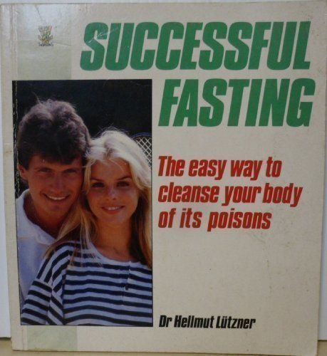 Successful Fasting: The Easy Way to Cleanse Your Body of Its Poisons: Lutzner, Hellmut