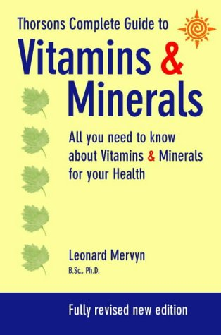 9780722521472: Thorsons Complete Guide to Vitamins & Minerals: All you Need to Know About Vitamins & Minerals for Your Health