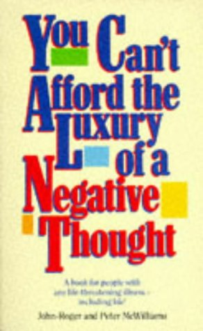 9780722523834: You Can't Afford the Luxury of a Negative Thought: A Book for People with Any Life Threatening Illness--Including Life!