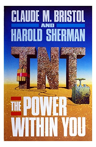 T. N. T.: The Power Within You: Claude M. Bristol