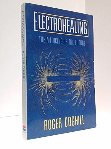 Electrohealing: The Medicine of the Future: Coghill, Roger