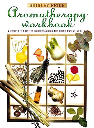 9780722526453: Aromatherapy Workbook: Understanding Essential Oils - From Plant to Bottle