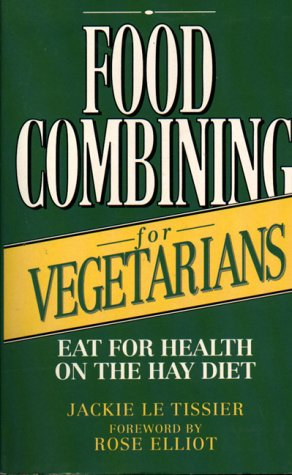 FOOD COMBINING FOR VEGETARIANS : EAT FOR: Tissier, Jackie Le