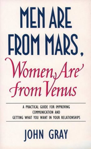 Men are from Mars, Women are from Venus - A Guide for Improving Communicati on and Getting What Y...