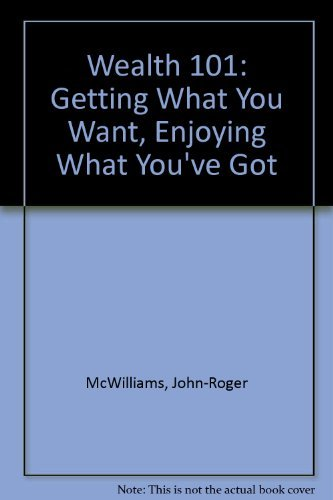 Wealth 101: Getting What You Want, Enjoying What You've Got (0722528558) by McWilliams, John-Roger; McWilliams, Peter