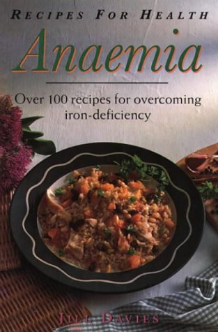 Recipes for Health: Anaemia : Over 100 Recipes for Overcoming Iron-Deficiency