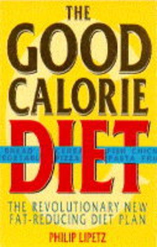 The Good Calorie Diet: The Anti Diet: PHILIP LIPETZ