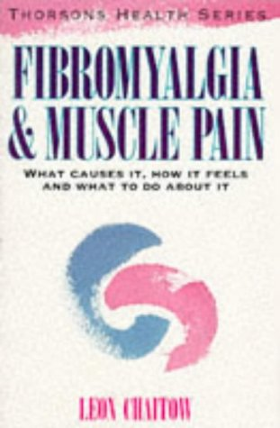 9780722530986: Fibromyalgia and Muscle Pain: What Causes It, How It Feels, and What To Do About It (Thorsons health series)