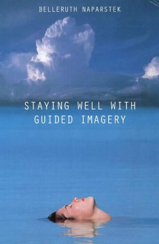 9780722531082: Staying Well with Guided Imagery: How to Harness the Power of Your Imagination for Health and Healing