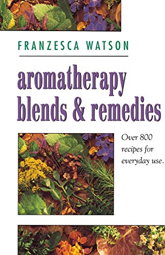 9780722532225: Aromatherapy, Blends and Remedies (Thorsons Aromatherapy Series)