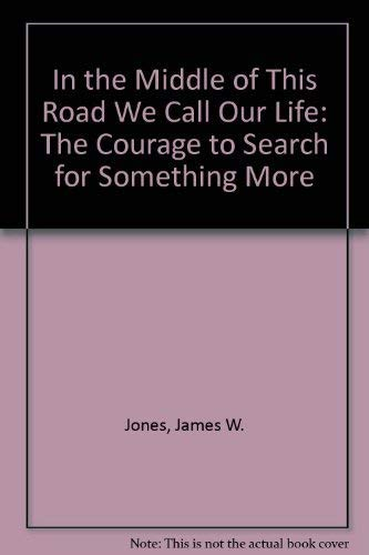 9780722532249: In the Middle of This Road We Call Our Life: The Courage to Search for Something More