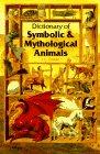 9780722532386: Dictionary of Symbolic And Mythological Animals