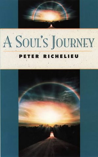 A Soul's Journey (Classics of Personal Development): Peter Richelieu