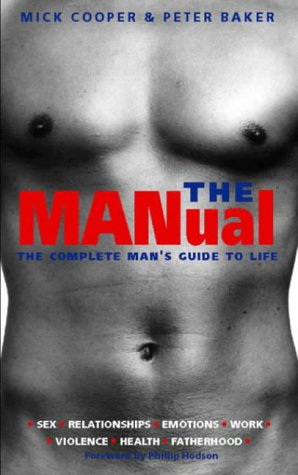 The Manual: The Complete Man's Guide to Life: Mick Cooper
