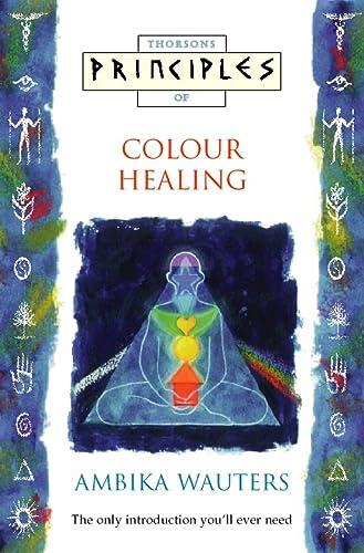9780722533406: Principles of Colour Healing (Thorsons Principles Series)