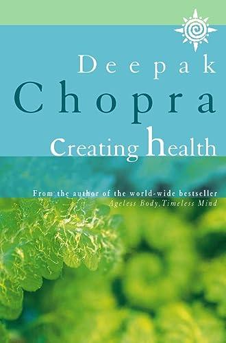 Creating Health: Chopra, Deepak