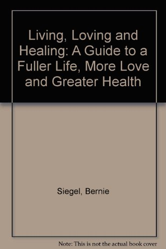 9780722534281: Living, Loving and Healing: A Guide to a Fuller Life, More Love and Greater Health