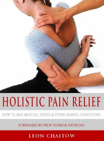 Holistic Pain Relief: How to Ease Muscles, Joints and Other Painful Conditions (0722534361) by Leon Chaitow
