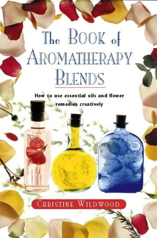9780722534533: The Book of Aromatherapy Blends: How to Use Essential Oils and Flower Remedies Creatively