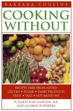 9780722534571: Cooking Without: Recipes Free From Added Sugar, Dairy Products, Yeast, Salt And Saturated Fat