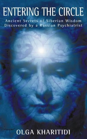 9780722534595: ENTERING THE CIRCLE : Ancient Secrets of Siberian Wisdom Discovered By a Russian Psychiatrist