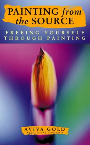 9780722535448: Painting from the Source: Freeing Yourself Through Painting