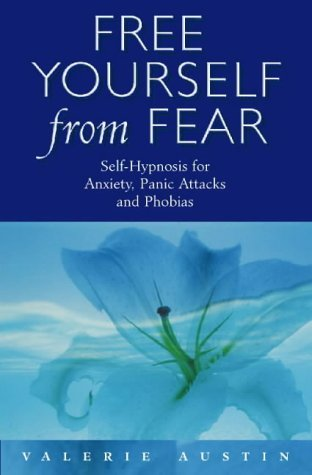 9780722535530: Free Yourself From Fear: Self Hypnosis For Anxiety, Panic Attacks and Phobias