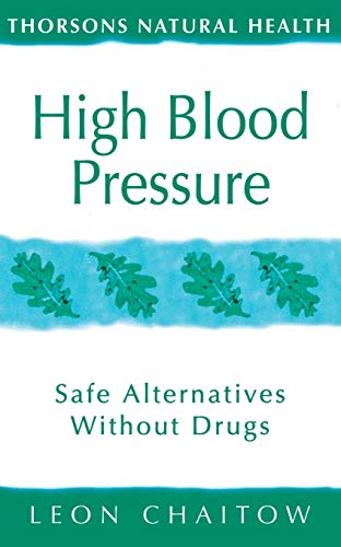 High Blood Pressure: Safe alternatives without drugs (Thorsons Natural Health) (0722535635) by Leon Chaitow