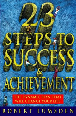 23 Steps to Success and Achievement: The: Lumsden, Robert