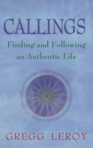 9780722536254: Callings: Finding and following an authentic life: Living the Authentic Life
