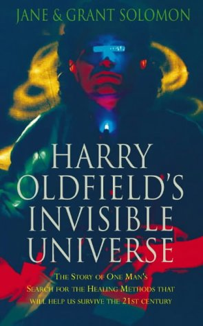 9780722536520: Harry Oldfield's Invisible Universe: The Story of One Man's Search For The Healing Methods That Will Help Us Survive The 21st Century