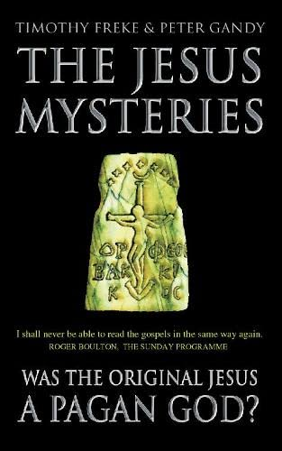 9780722536773: The Jesus Mysteries: Was the ?Original Jesus? a Pagan God?: The Original Jesus Was a Pagan God