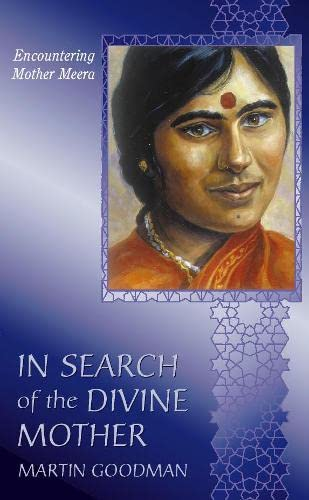 In Search of the Divine Mother : the Mystery of Mother Meera. Encountering a Contemporary Mystic