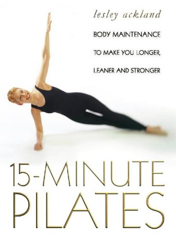 9780722537763: 15 Minute Pilates: Body Maintenance to Make You Longer, Leaner and Stronger
