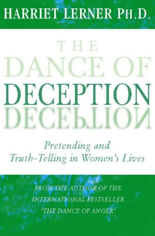 The Dance of Deception: Pretending and Truth-telling in Women's Lives (0722538049) by Harriet Goldhor Lerner