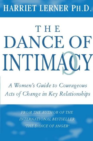 The Dance of Intimacy: A Guide to Courageous Acts of Change in Key Relationships (0722538057) by Harriet Goldhor Lerner