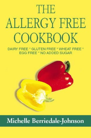 The Allergy Free Cookbook: Dairy Free, Gluten Free, Wheat Free, Egg Free, No Added Sugar: ...
