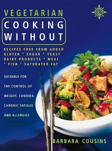 9780722538975: Vegetarian Cooking Without: Recipes free from added gluten, sugar, yeast, dairy products, meat, fish, saturated fat