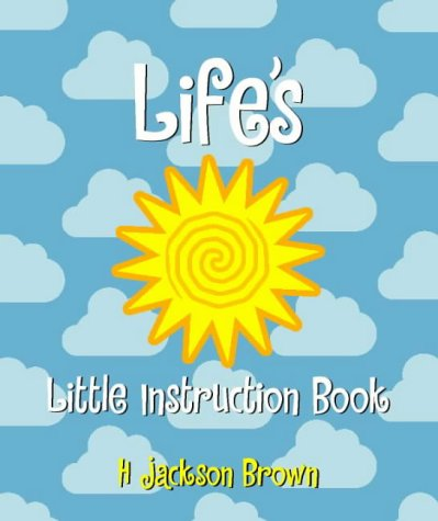 Life's Little Instruction Book (072253910X) by H.JACKSON BROWN