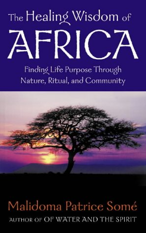 9780722539187: The Healing Wisdom of Africa: finding life Purpose Through Nature, Ritual, and Community