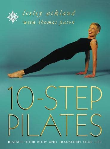 9780722539361: 10 Step Pilates: Reshape your body and transform you life: Reshape Your Body and Transform Your Life