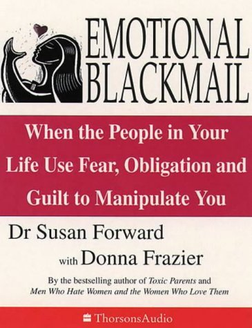 9780722599099: Emotional Blackmail: When the people in your life use fear, obligation and guilt to manipulate you