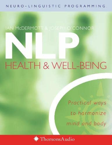 NLP, Health and Well-Being: Practical Ways to Harmonize Mind and Body (0722599137) by O'Connor, Joseph