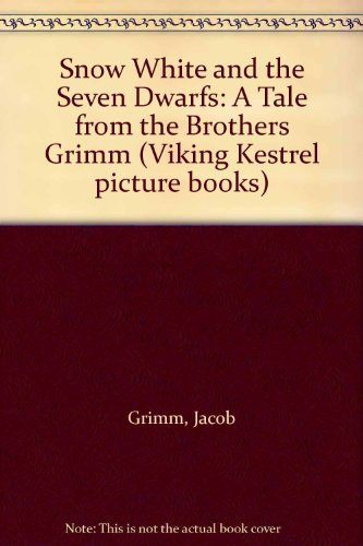 Snow White and the Seven Dwarfs: A Tale from the Brothers Grimm (Viking Kestrel picture books) (9780722661475) by Jacob Grimm