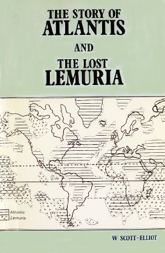 The Story of Atlantis & Lost Lemuria: Scott-Elliot, W.