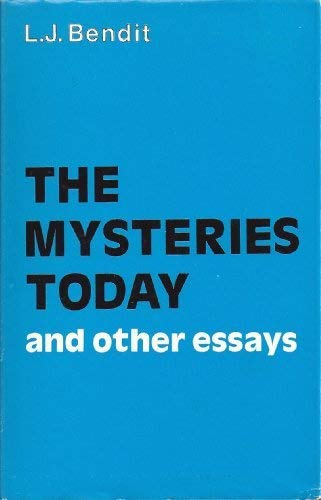 The Mysteries Today and Other Essays: Bendit, Laurence J.