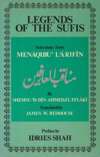 Legends of the Sufis: Selected Anecdotes from: El Eflaki Shemsu-'d-Din