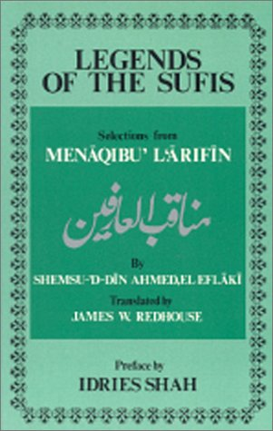 "Legends of the Sufis: Selections from ""Menaqibu'l'arifin"": Ahmed, El Eflaki"